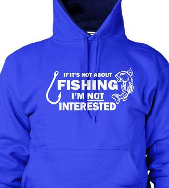 IF ITS NOT ABOUT FISHING